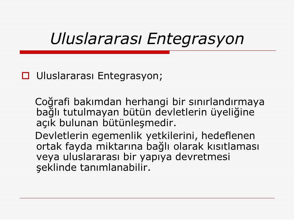 Uluslararası Entegrasyon  Uluslararası Entegrasyon; Coğrafi bakımdan herhangi bir sınırlandırmaya bağlı tutulmayan bütün devletlerin üyeliğine açık b