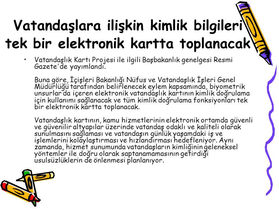 Vatandaşlara ilişkin kimlik bilgileri tek bir elektronik kartta toplanacak Vatandaşlık Kartı Projesi ile ilgili Başbakanlık genelgesi Resmi Gazete de yayımlandı.