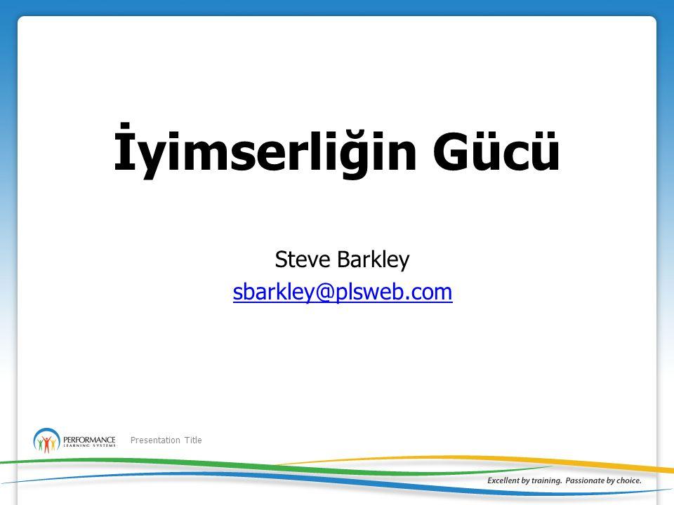 Presentation Title İyimserliğin Gücü Steve Barkley sbarkley@plsweb.com