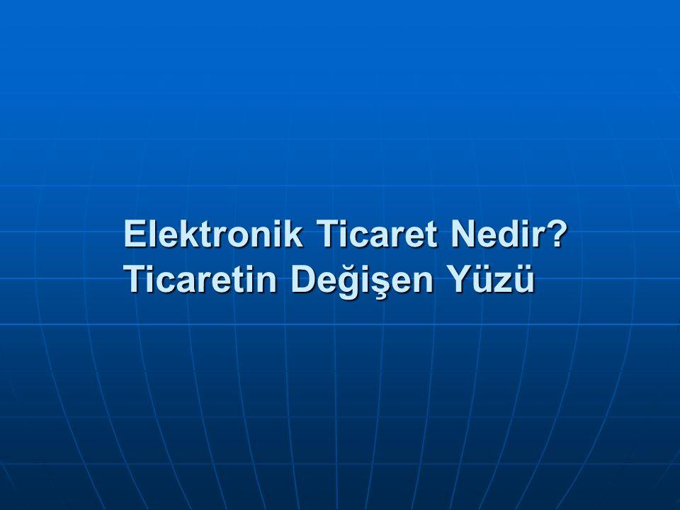 Elektronik Ticaret Nedir? Ticaretin Değişen Yüzü