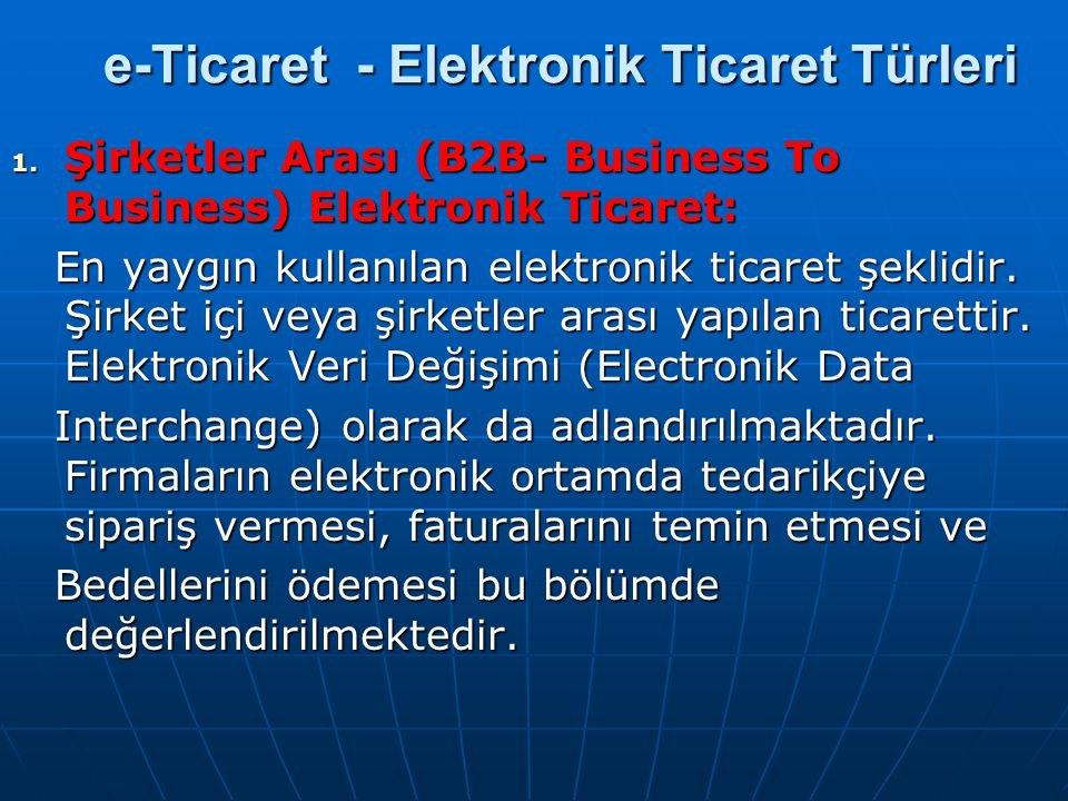 e-Ticaret - Elektronik Ticaret Türleri 1. Şirketler Arası (B2B- Business To Business) Elektronik Ticaret: En yaygın kullanılan elektronik ticaret şekl