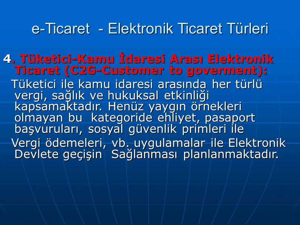 e-Ticaret - Elektronik Ticaret Türleri 4. Tüketici-Kamu İdaresi Arası Elektronik Ticaret (C2G-Customer to goverment): Tüketici ile kamu idaresi arasın
