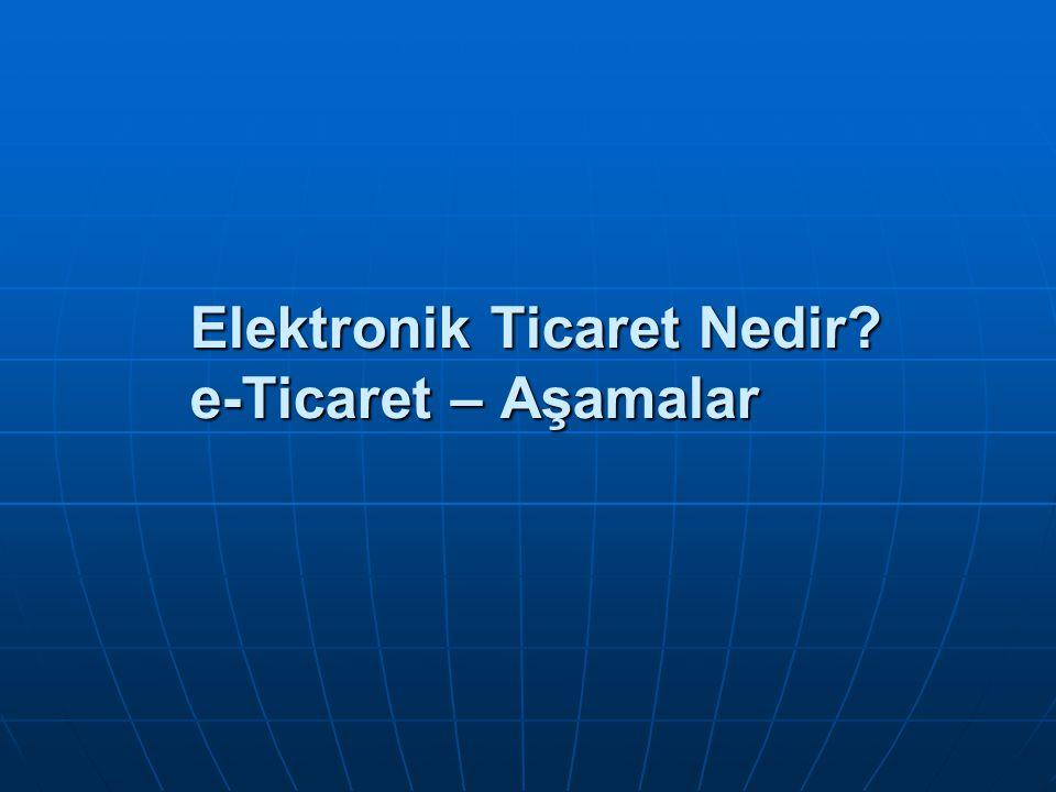 Elektronik Ticaret Nedir? e-Ticaret – Aşamalar