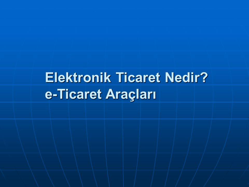 Dünya'da E-Ticaret Dünyada e-ticaret cirosunun büyük payını firmadan firmaya satış almaktadır.