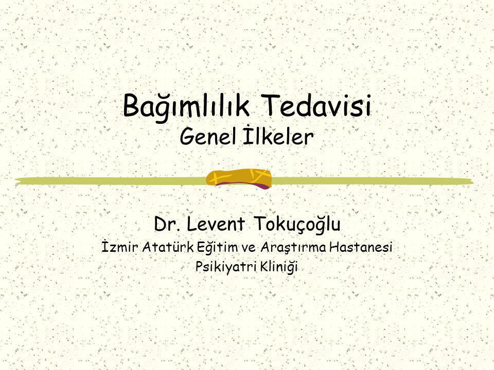 Bağımlılık Tedavisi Genel İlkeler Dr. Levent Tokuçoğlu İzmir Atatürk Eğitim ve Araştırma Hastanesi Psikiyatri Kliniği