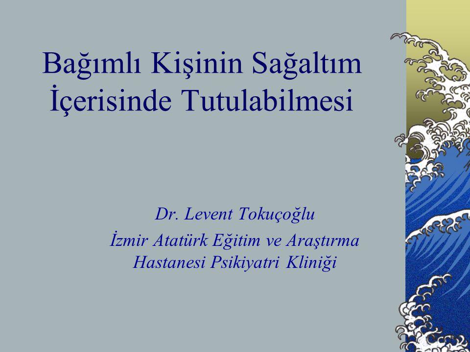 Bağımlı Kişinin Sağaltım İçerisinde Tutulabilmesi Dr. Levent Tokuçoğlu İzmir Atatürk Eğitim ve Araştırma Hastanesi Psikiyatri Kliniği