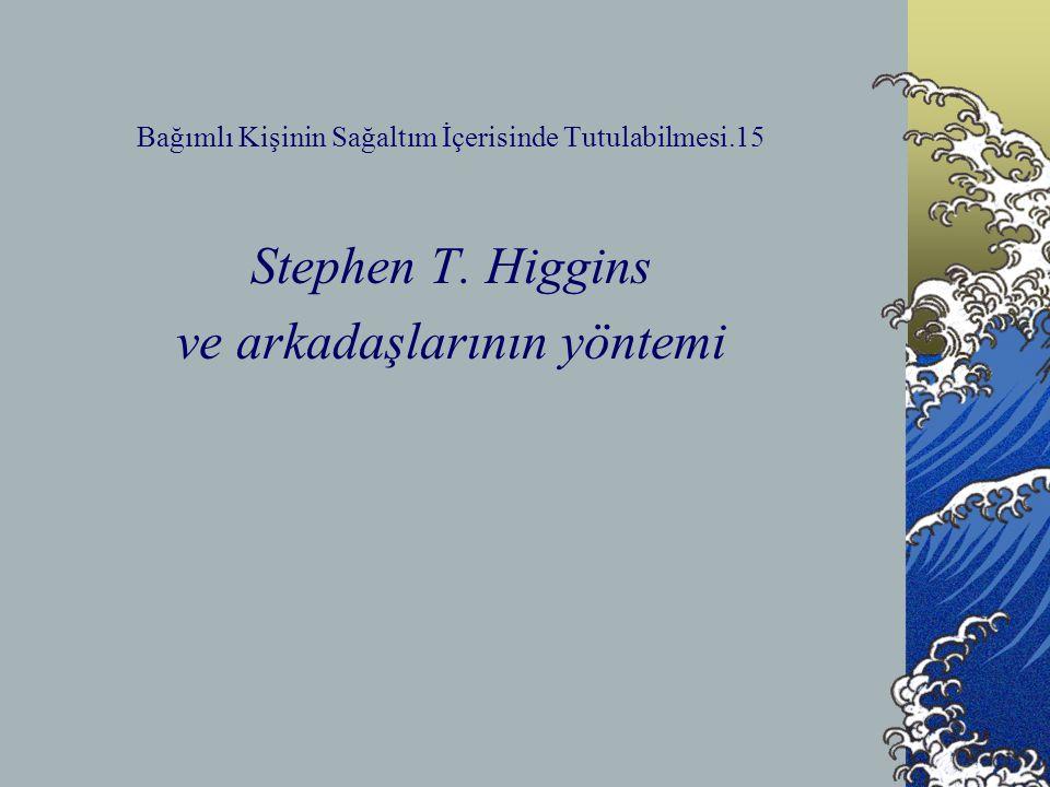 Bağımlı Kişinin Sağaltım İçerisinde Tutulabilmesi.15 Stephen T. Higgins ve arkadaşlarının yöntemi