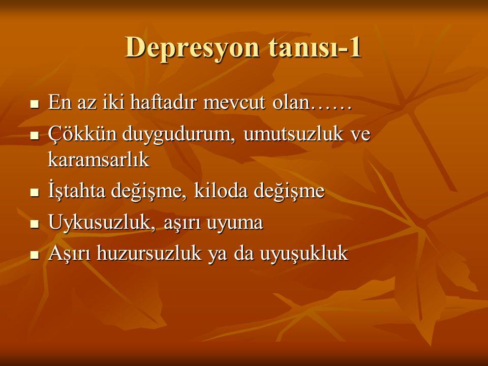 Depresyon tanısı-1 En az iki haftadır mevcut olan…… En az iki haftadır mevcut olan…… Çökkün duygudurum, umutsuzluk ve karamsarlık Çökkün duygudurum, u