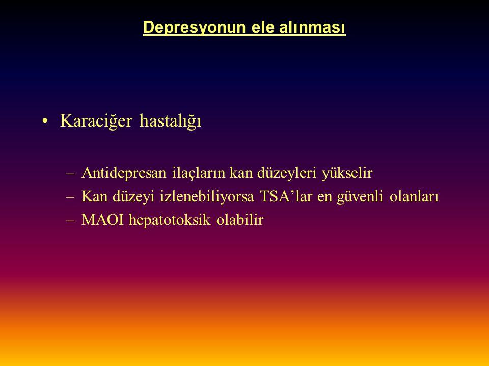 Depresyonun ele alınması Karaciğer hastalığı –Antidepresan ilaçların kan düzeyleri yükselir –Kan düzeyi izlenebiliyorsa TSA'lar en güvenli olanları –M