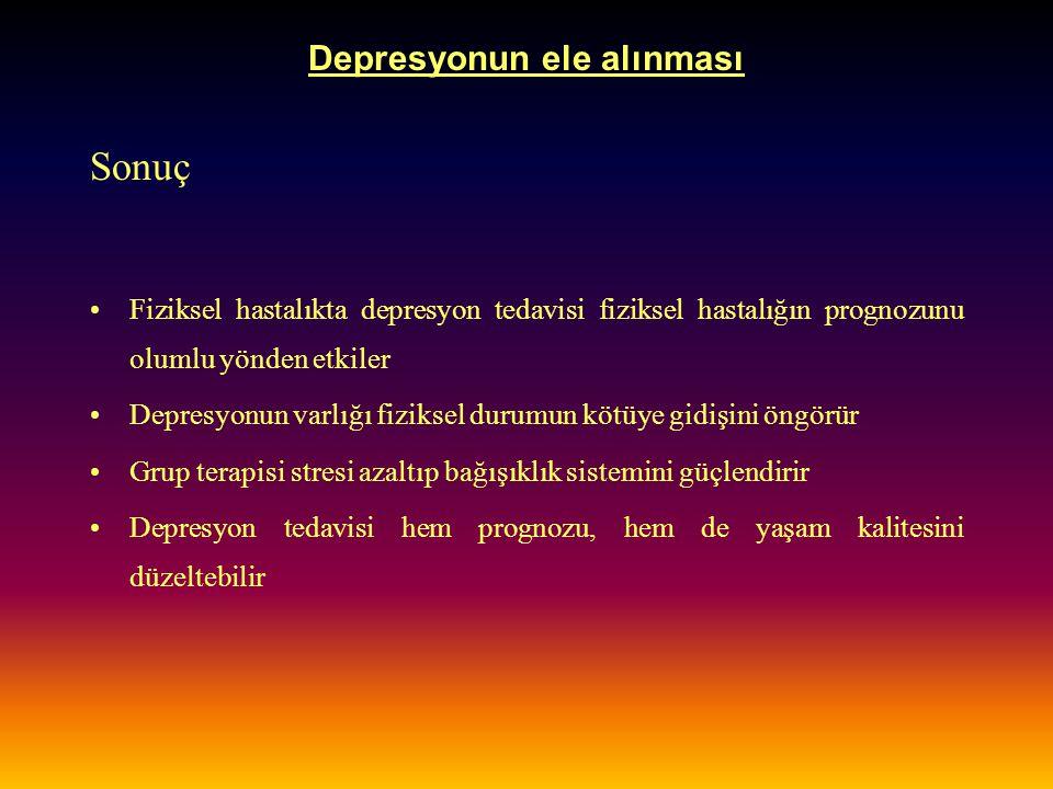 Depresyonun ele alınması Sonuç Fiziksel hastalıkta depresyon tedavisi fiziksel hastalığın prognozunu olumlu yönden etkiler Depresyonun varlığı fizikse
