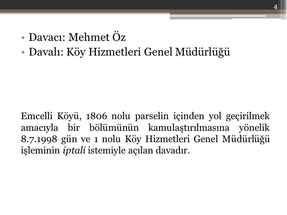 Davacı: Mehmet Öz Davalı: Köy Hizmetleri Genel Müdürlüğü Emcelli Köyü, 1806 nolu parselin içinden yol geçirilmek amacıyla bir bölümünün kamulaştırılma
