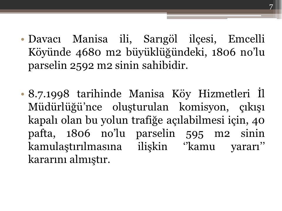 Davacı Manisa ili, Sarıgöl ilçesi, Emcelli Köyünde 4680 m2 büyüklüğündeki, 1806 no'lu parselin 2592 m2 sinin sahibidir. 8.7.1998 tarihinde Manisa Köy