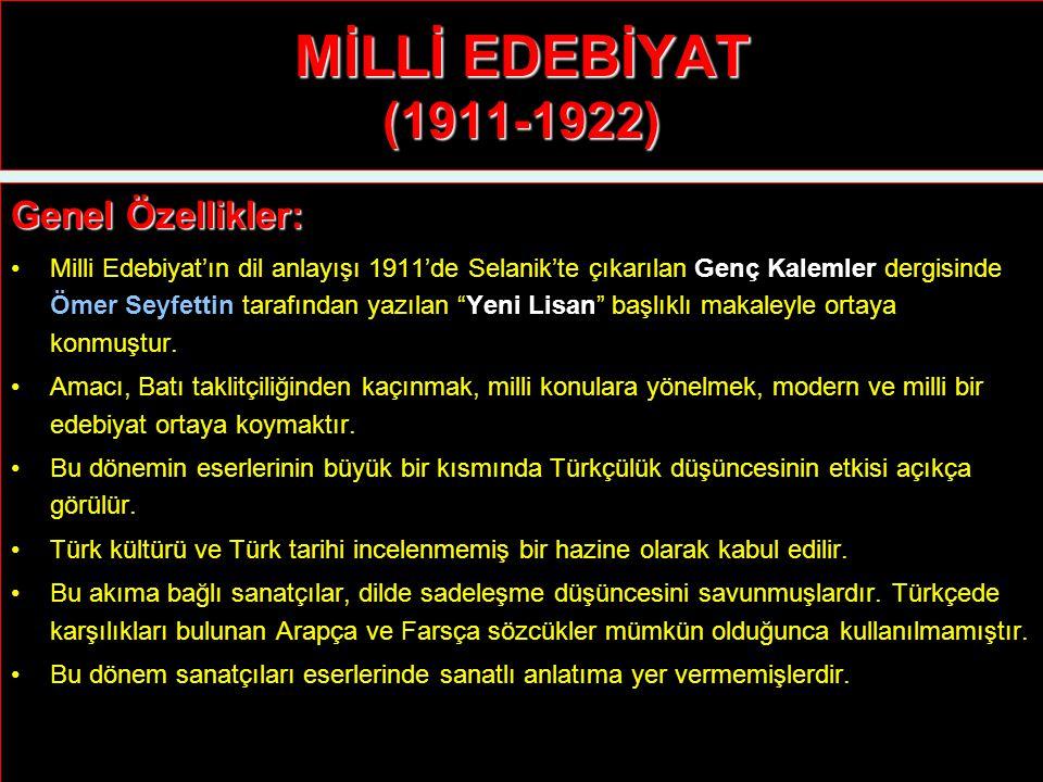 MİLLİ EDEBİYAT (1911-1922) Genel Özellikler: Milli Edebiyat'ın dil anlayışı 1911'de Selanik'te çıkarılan Genç Kalemler dergisinde Ömer Seyfettin tarafından yazılan Yeni Lisan başlıklı makaleyle ortaya konmuştur.