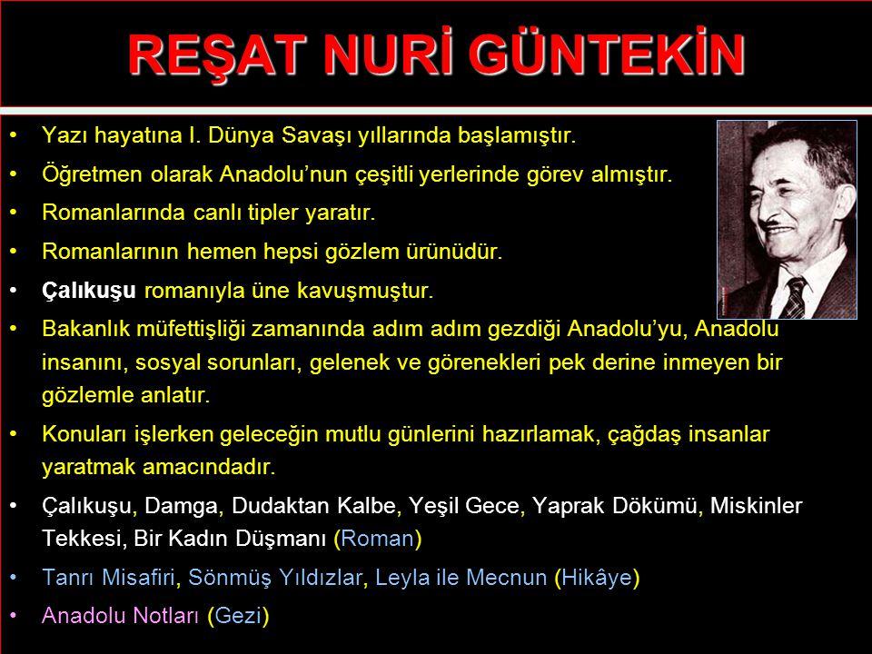 REŞAT NURİ GÜNTEKİN Yazı hayatına I. Dünya Savaşı yıllarında başlamıştır. Öğretmen olarak Anadolu'nun çeşitli yerlerinde görev almıştır. Romanlarında