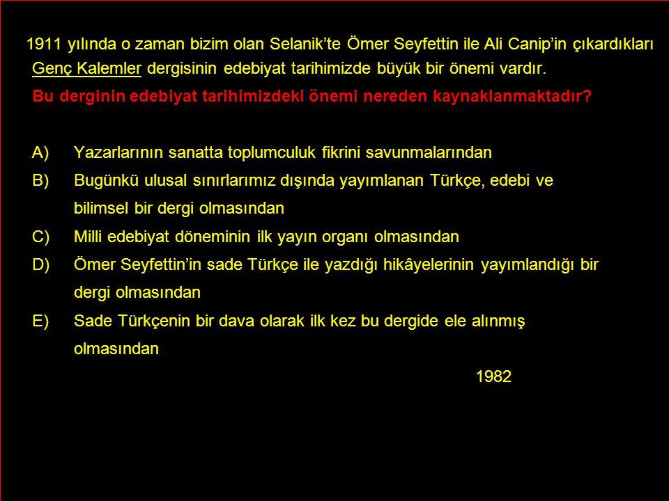 1911 yılında o zaman bizim olan Selanik'te Ömer Seyfettin ile Ali Canip'in çıkardıkları Genç Kalemler dergisinin edebiyat tarihimizde büyük bir önemi vardır.