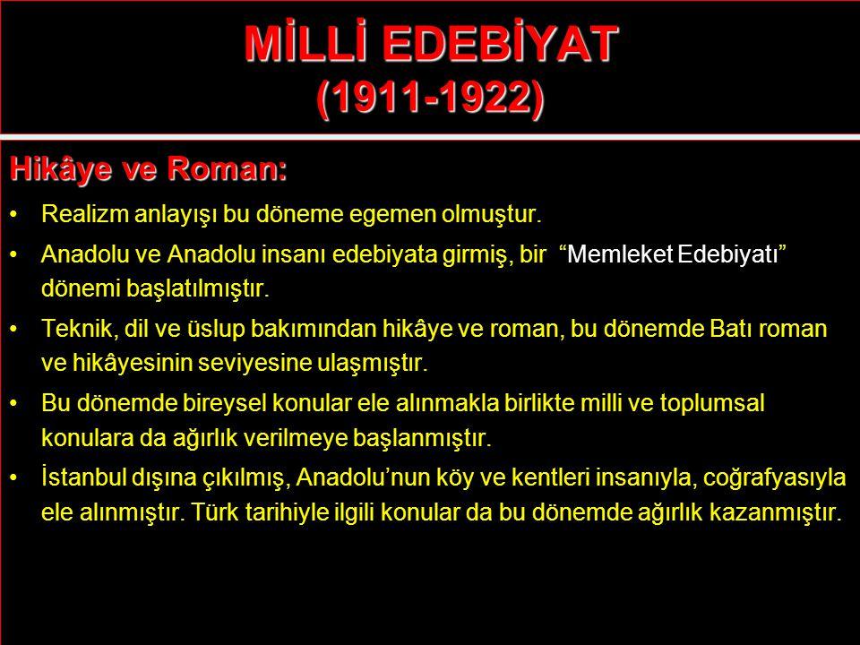 """MİLLİ EDEBİYAT (1911-1922) Hikâye ve Roman: Realizm anlayışı bu döneme egemen olmuştur. Anadolu ve Anadolu insanı edebiyata girmiş, bir """"Memleket Edeb"""