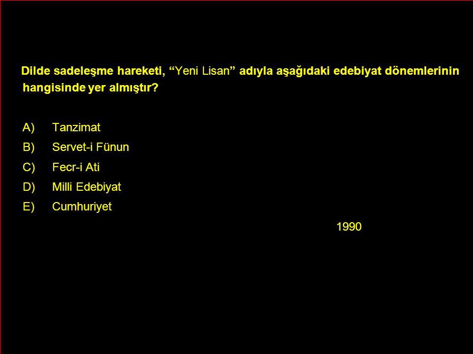 """Dilde sadeleşme hareketi, """"Yeni Lisan"""" adıyla aşağıdaki edebiyat dönemlerinin hangisinde yer almıştır? A)Tanzimat B)Servet-i Fünun C)Fecr-i Ati D)Mill"""