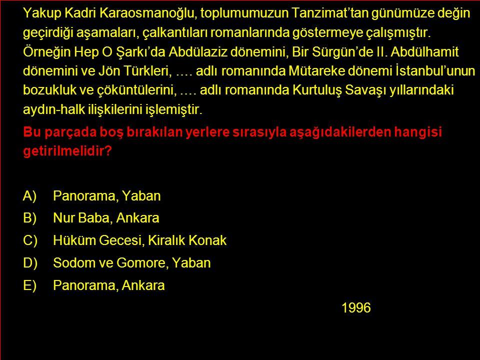 Yakup Kadri Karaosmanoğlu, toplumumuzun Tanzimat'tan günümüze değin geçirdiği aşamaları, çalkantıları romanlarında göstermeye çalışmıştır.