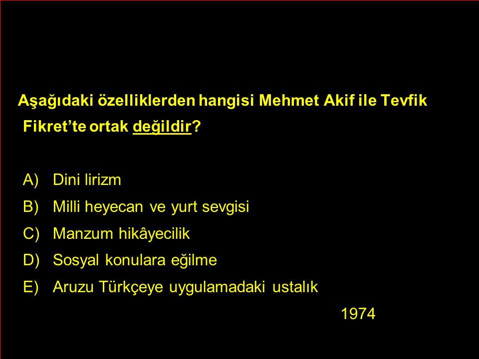 Aşağıdaki özelliklerden hangisi Mehmet Akif ile Tevfik Fikret'te ortak değildir? A)Dini lirizm B)Milli heyecan ve yurt sevgisi C)Manzum hikâyecilik D)