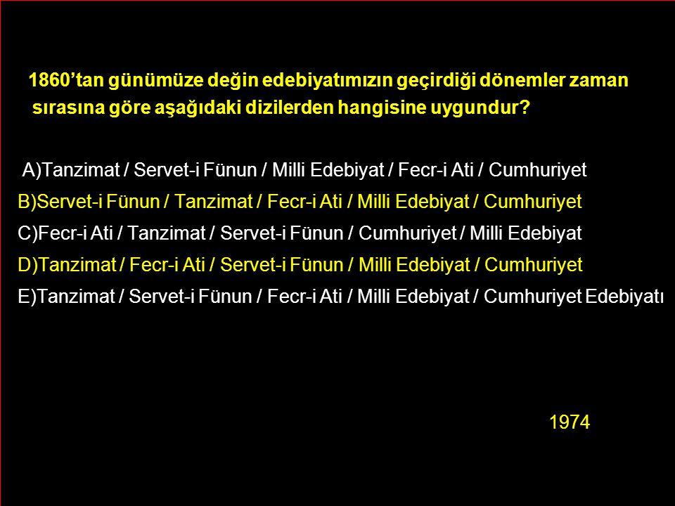 1860'tan günümüze değin edebiyatımızın geçirdiği dönemler zaman sırasına göre aşağıdaki dizilerden hangisine uygundur? A)Tanzimat / Servet-i Fünun / M