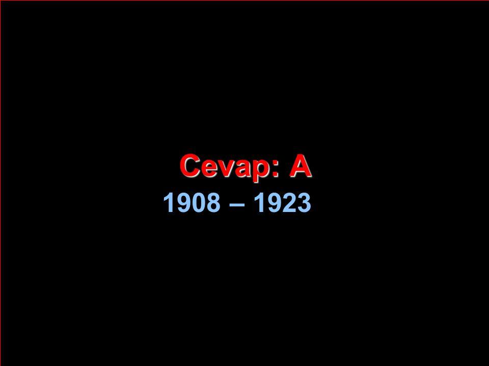 Cevap: A 1908 – 1923
