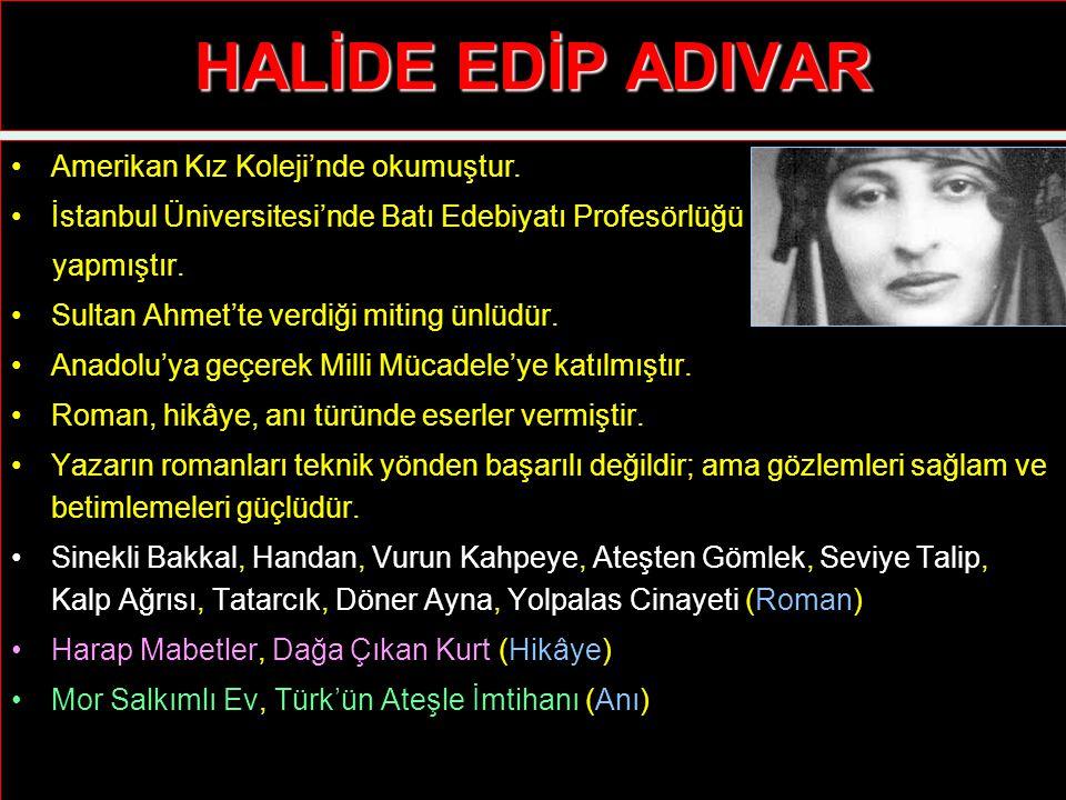 HALİDE EDİP ADIVAR Amerikan Kız Koleji'nde okumuştur. İstanbul Üniversitesi'nde Batı Edebiyatı Profesörlüğü yapmıştır. Sultan Ahmet'te verdiği miting