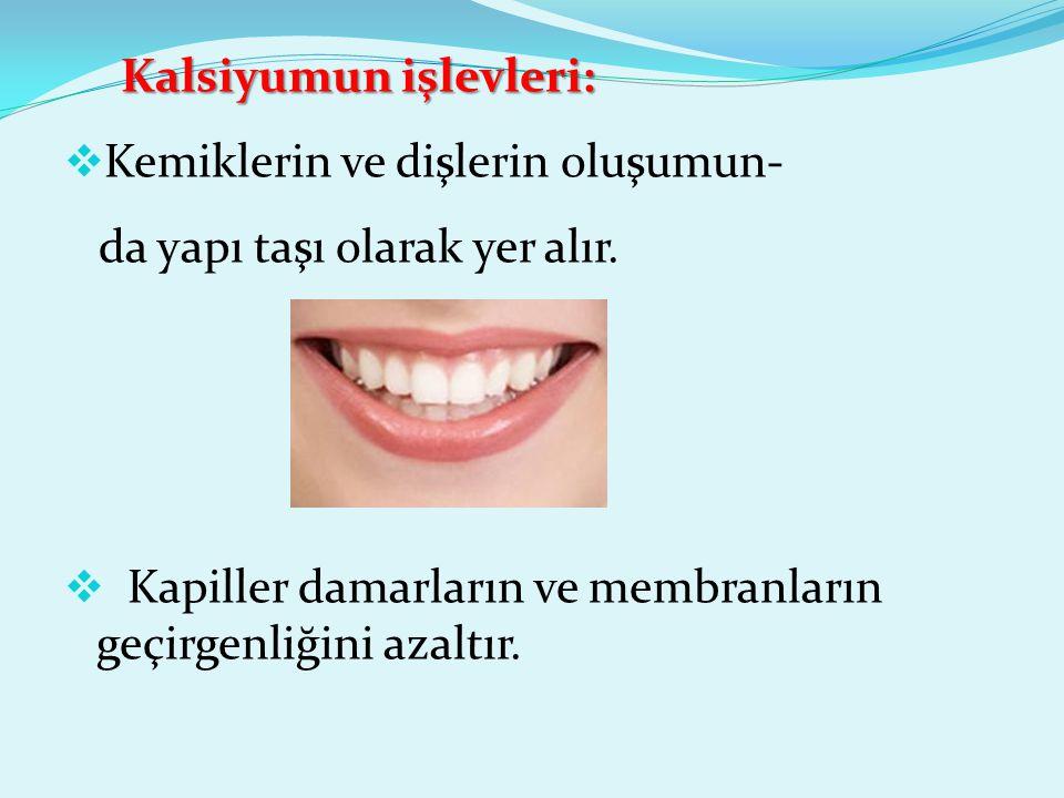 Kalsiyumun işlevleri: Kalsiyumun işlevleri:  Kemiklerin ve dişlerin oluşumun- da yapı taşı olarak yer alır.  Kapiller damarların ve membranların geç