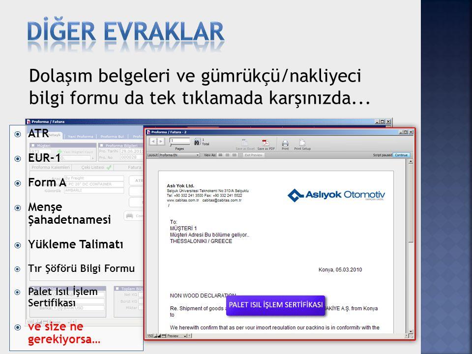 Dolaşım belgeleri ve gümrükçü/nakliyeci bilgi formu da tek tıklamada karşınızda...  ATR  EUR-1  Form A  Menşe Şahadetnamesi  Yükleme Talimatı  T