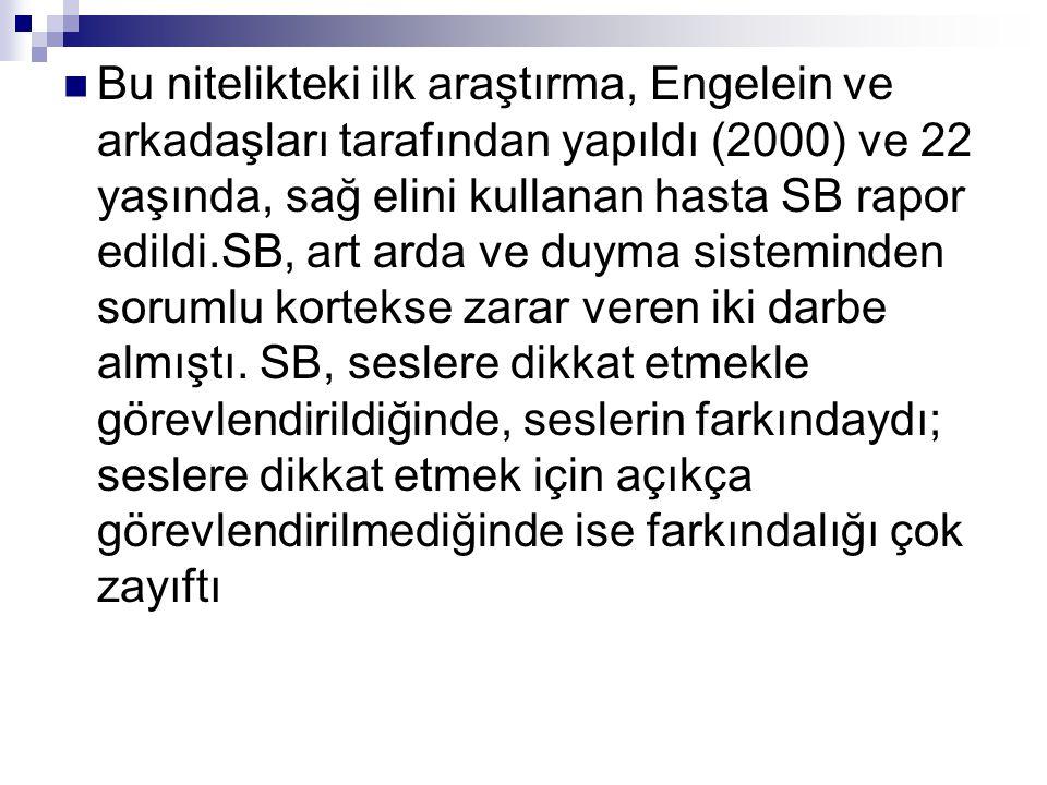Bu nitelikteki ilk araştırma, Engelein ve arkadaşları tarafından yapıldı (2000) ve 22 yaşında, sağ elini kullanan hasta SB rapor edildi.SB, art arda v