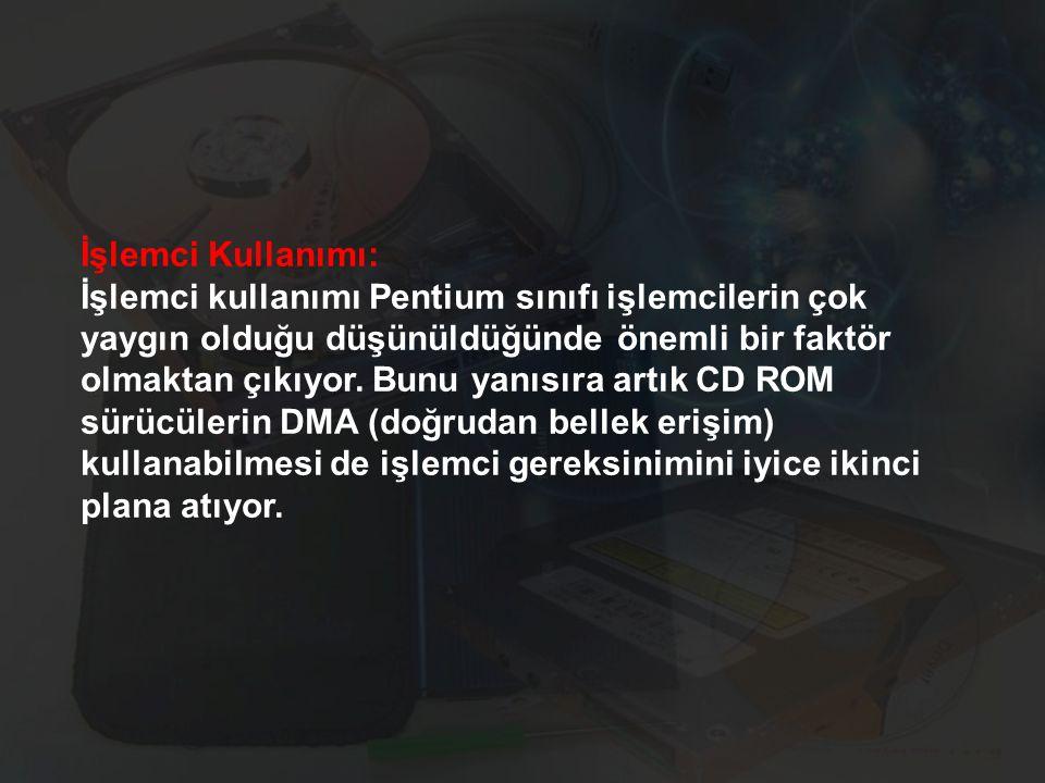 İşlemci Kullanımı: İşlemci kullanımı Pentium sınıfı işlemcilerin çok yaygın olduğu düşünüldüğünde önemli bir faktör olmaktan çıkıyor. Bunu yanısıra ar