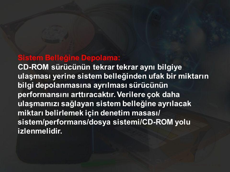 Sistem Belleğine Depolama: CD-ROM sürücünün tekrar tekrar aynı bilgiye ulaşması yerine sistem belleğinden ufak bir miktarın bilgi depolanmasına ayrılm