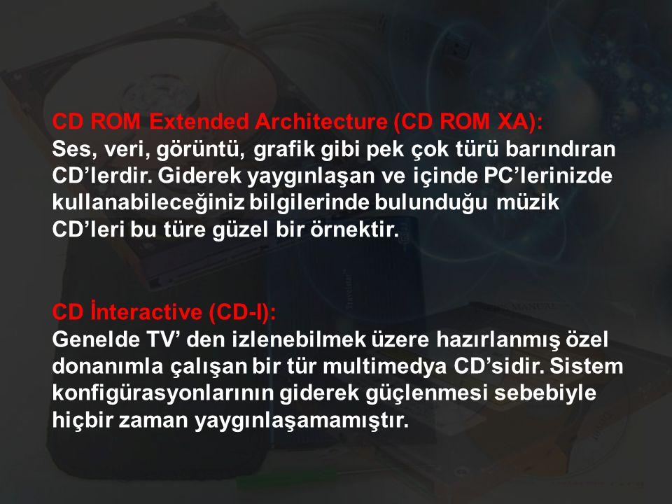 CD ROM Extended Architecture (CD ROM XA): Ses, veri, görüntü, grafik gibi pek çok türü barındıran CD'lerdir.