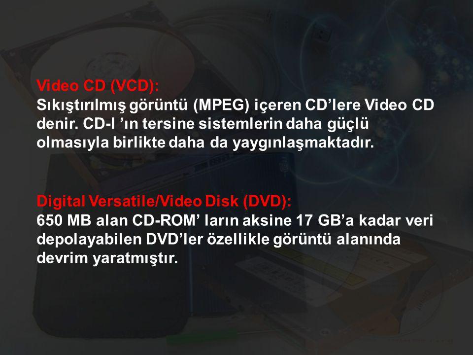 Video CD (VCD): Sıkıştırılmış görüntü (MPEG) içeren CD'lere Video CD denir. CD-I 'ın tersine sistemlerin daha güçlü olmasıyla birlikte daha da yaygınl