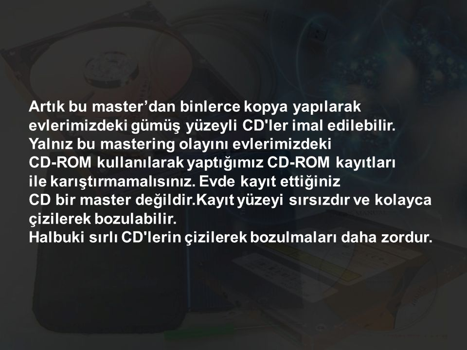 CD ROM üzerinde gözle görülemeyen oyuklar vardır.