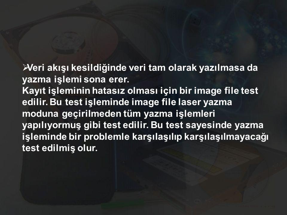  Veri akışı kesildiğinde veri tam olarak yazılmasa da yazma işlemi sona erer. Kayıt işleminin hatasız olması için bir image file test edilir. Bu test
