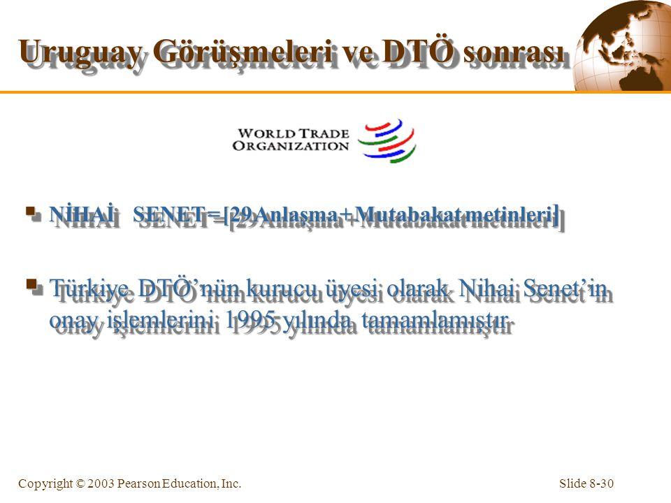 Slide 8-30Copyright © 2003 Pearson Education, Inc. Uruguay Görüşmeleri ve DTÖ sonrası  NİHAİ SENET = [29 Anlaşma + Mutabakat metinleri ]  Türkiye DT