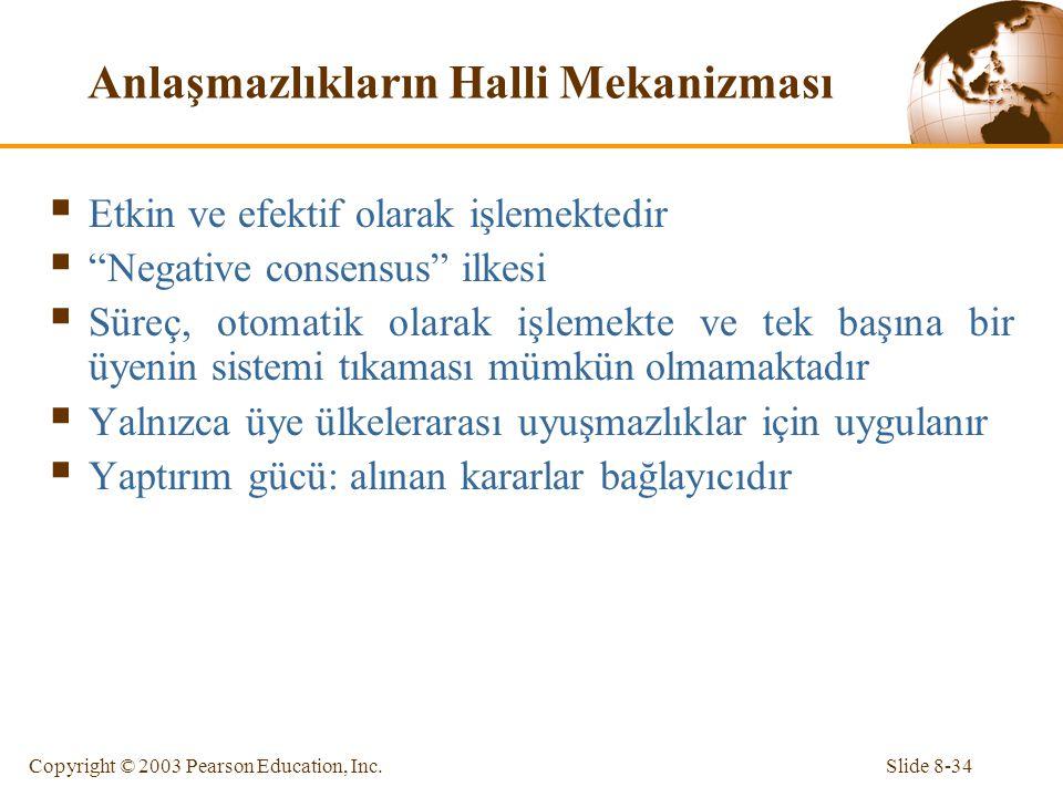 """Slide 8-34Copyright © 2003 Pearson Education, Inc. Anlaşmazlıkların Halli Mekanizması  Etkin ve efektif olarak işlemektedir  """"Negative consensus"""" il"""