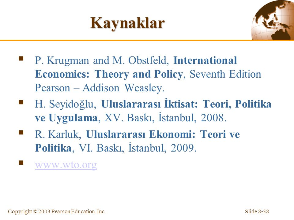Slide 8-38Copyright © 2003 Pearson Education, Inc. Kaynaklar  P. Krugman and M. Obstfeld, International Economics: Theory and Policy, Seventh Edition