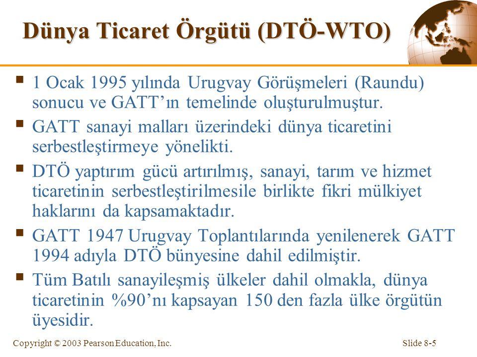 Slide 8-5Copyright © 2003 Pearson Education, Inc. Dünya Ticaret Örgütü (DTÖ-WTO)  1 Ocak 1995 yılında Urugvay Görüşmeleri (Raundu) sonucu ve GATT'ın