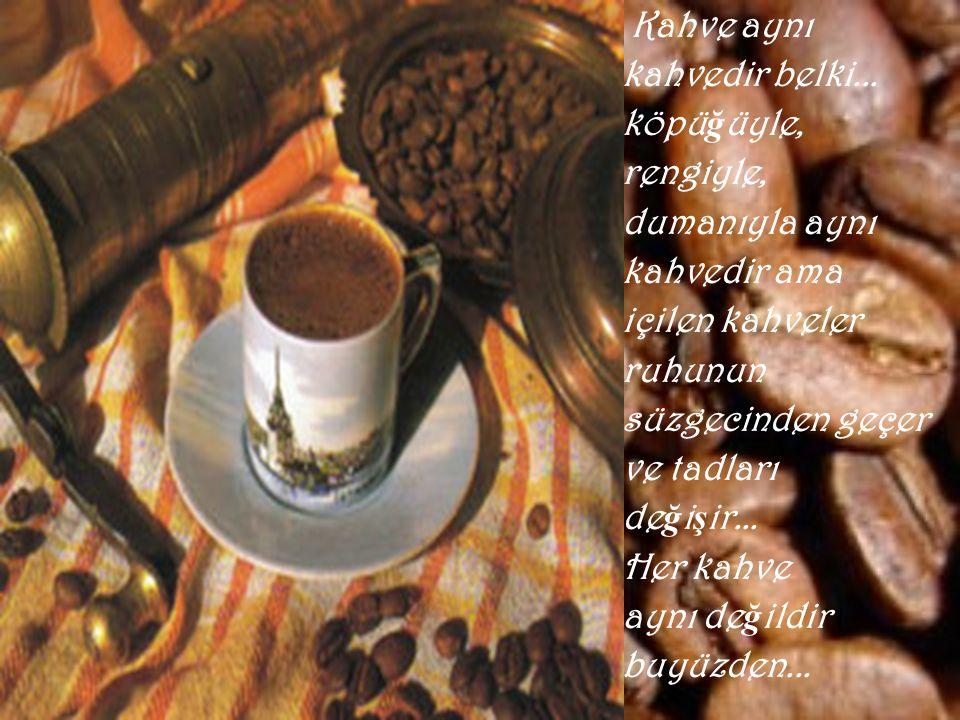 Yorgun oldu ğ unda içtigin kahve hafifletir seni...
