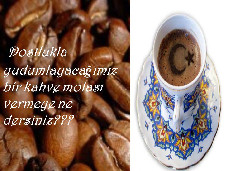 Ben de sizleri sevgiyle pi ş irilen bir kahve içmeye davet ediyorum.