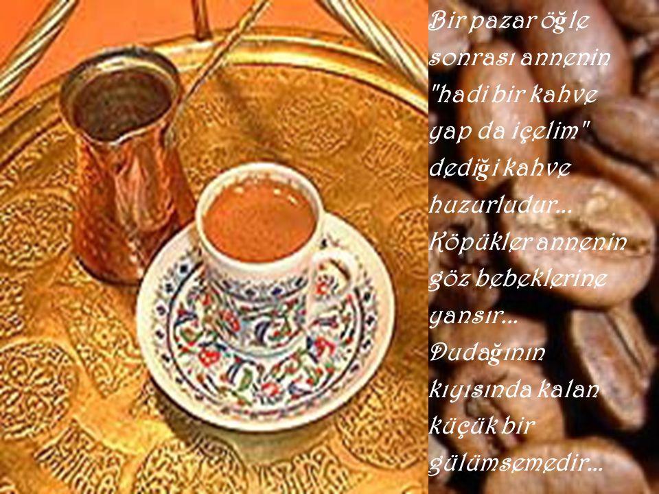 Sahilde oturdu ğ un rüzgarlı bir sonbahar günü, en sevdi ğ in dostun a ğ larken içti ğ in kahvenin tadı kederlidir...