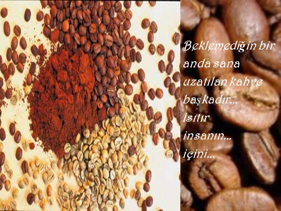 Baban için yaptı ğ ın kahve sevgi doludur...çay barda ğ ında, az ş ekerli...