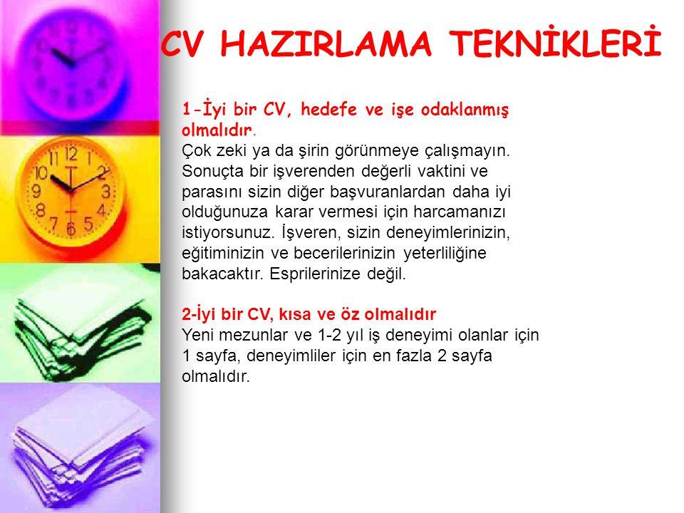 CV HAZIRLAMA TEKNİKLERİ 1-İyi bir CV, hedefe ve işe odaklanmış olmalıdır.