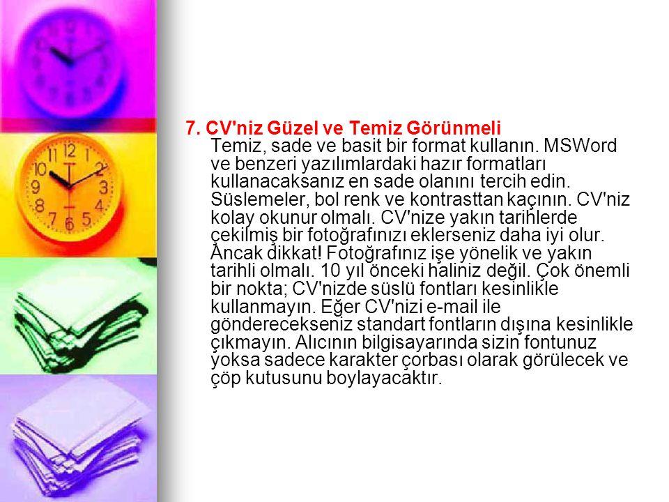 7.CV niz Güzel ve Temiz Görünmeli Temiz, sade ve basit bir format kullanın.