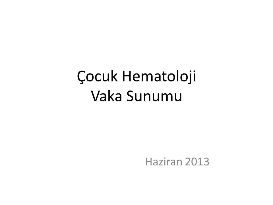Çocuk Hematoloji Vaka Sunumu Haziran 2013