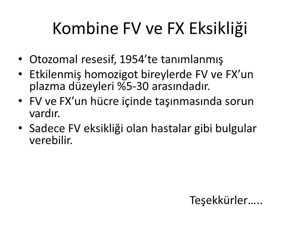 Kombine FV ve FX Eksikliği Otozomal resesif, 1954'te tanımlanmış Etkilenmiş homozigot bireylerde FV ve FX'un plazma düzeyleri %5-30 arasındadır.