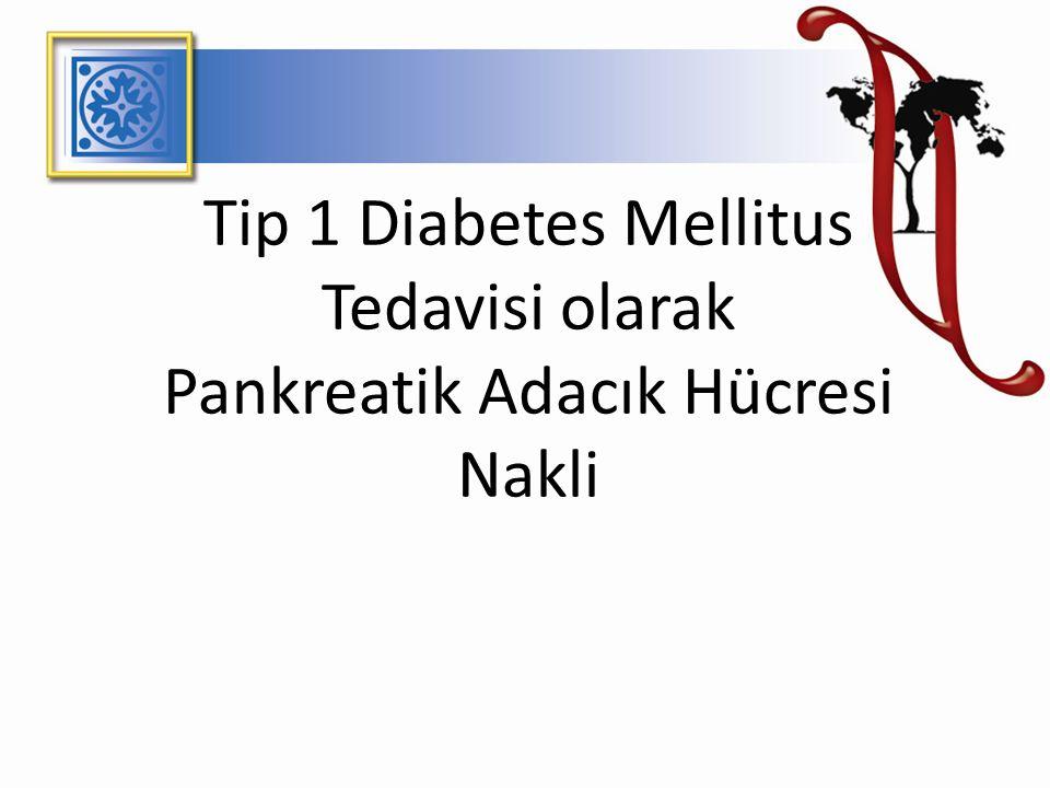 Giriş Tip 1 Diyabetes Mellitus (DM) Tip 1 DM Tedavi (?) Yöntemleri Adacık Nakli ve Pankreas Nakli (Avantajlar-Dezavantajlar) Pankreatik Adacık Transplantasyonu (Genel Prosedür) Adacık Nakli Kimlere Uygulanır.