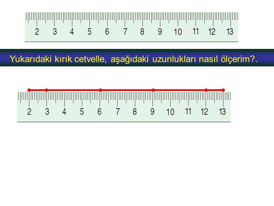 Yukarıdaki kırık cetvelle, aşağıdaki uzunlukları nasıl ölçerim?.