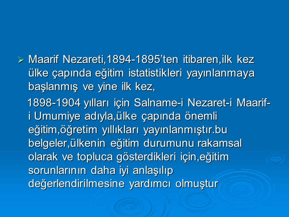  Maarif Nezareti,1894-1895'ten itibaren,ilk kez ülke çapında eğitim istatistikleri yayınlanmaya başlanmış ve yine ilk kez, 1898-1904 yılları için Sal
